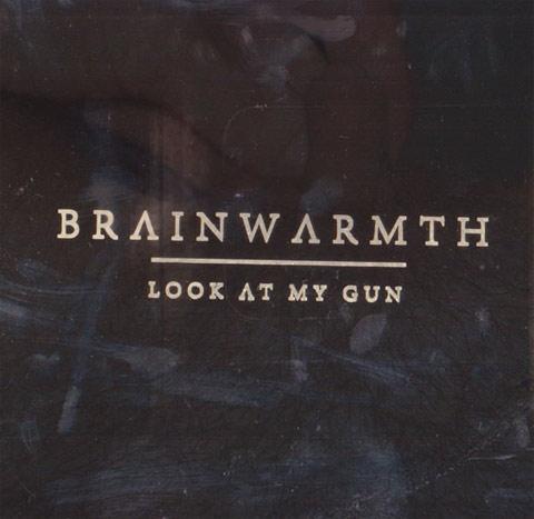 Brainwarmth - Look At My Gun